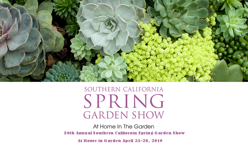 <b>The Southern California Spring Garden Show</b><br/>Presents At Home in the Garden<br/>April 25-28, 2019<br/>